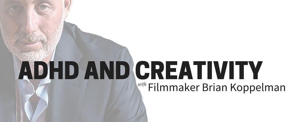 adhd and creativity brian koppelman